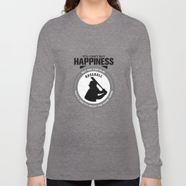 You Can't Buy Happiness But You Can Play Baseball That's Pretty Much The Same Thing Long Sleeve T-shirt