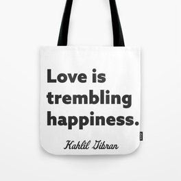 Love is trembling happiness. - Kahlil Gibran Tote Bag