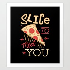 SLICE TO MEET YOU Art Print