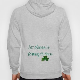 St. Patrick's Coming to Town! Hoody