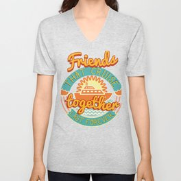 Friends that Cruise Together Stay Together Cruise Ship Vacation Unisex V-Neck