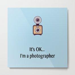 I'm a photographer Metal Print