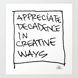 Decadence in Creative Ways Art Print