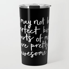 I May Not Be Perfect But Parts of Me Are Pretty Awesome black typography poster home wall decor Travel Mug