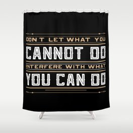 you cannot do interfere with what you can do Inspirational Typography Quote Design Shower Curtain