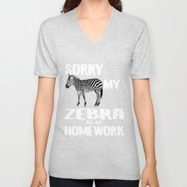SORRY MY  ZEBRA ATE MY HOMEWORK Unisex V-Neck