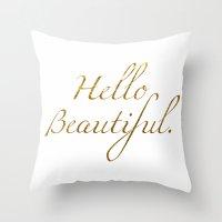 hello beautiful Throw Pillows featuring Hello Beautiful. by Michaela Palmer