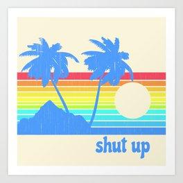 Shut Up Art Print
