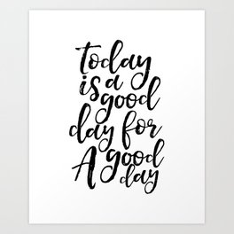 Today Is A Good Day For A Good Day,Office Decor,Positive,Good Vibes Only,Office Decor,Quote Art Art Print