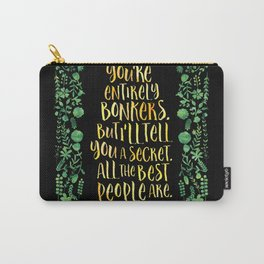 You're entirely bonkers. But I'll tell you a secret. All the best people are. - The Mad Hatter Carry-All Pouch