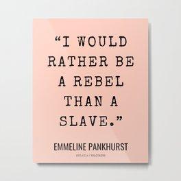 3       Emmeline Pankhurst Quotes    210525   Feminist Quotes  Inspirational Quotes   Motivational Quotes Metal Print