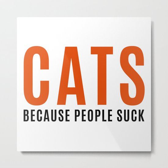 Cats, Because People Suck Funny Quote Metal Print
