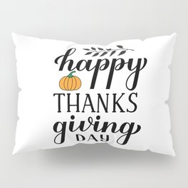 Happy Thanksgiving Day calligraphy lettering Pillow Sham