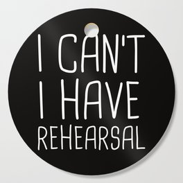 I Can't I Have Rehearsal Cutting Board