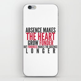 Absence makes the heart grow fonder iPhone Skin