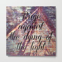 Rage Against the Dying of the Light  Metal Print