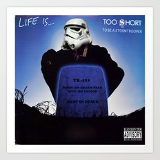 Life is......Too short (to be a stormtrooper) Art Print