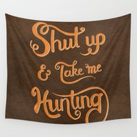 hunting Wall Tapestries featuring Shut up & take me Hunting by Yellow 13