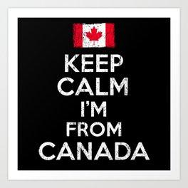 I'm From Canada Keep Calm Art Print