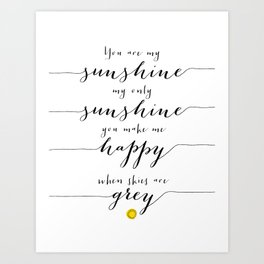 You are my sunshine part 1 Art Print