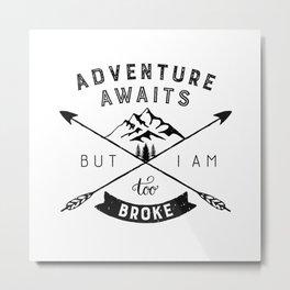Too Broke for Adventures Metal Print