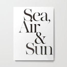 Sea, Air & Sun Metal Print