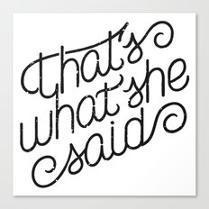 That's What She Said Canvas Print