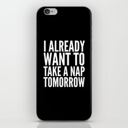 I ALREADY WANT TO TAKE A NAP TOMORROW (Black & White) iPhone Skin