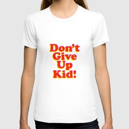 Don't Give Up Kid red yellow pink motivational typography poster bedroom wall home decor Art Print T-shirt