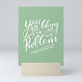 You not liking my art is not my Problem - Green Artist Quote Mini Art Print