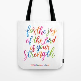 For the joy of the Lord is your strength Tote Bag