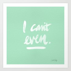 I Can't Even – Mint Green Art Print