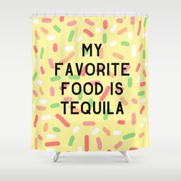 My Favorite Food is Tequila Shower Curtain