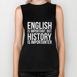 English Is Important But History Is Importanter Funny TShirt Biker Tank