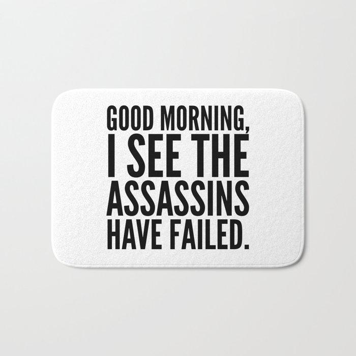 Good morning, I see the assassins have failed. Bath Mat