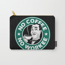 No coffee No workee Carry-All Pouch