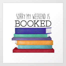 Sorry My Weekend Is Booked Art Print