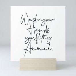 Wash your hands ya filthy animal script Mini Art Print