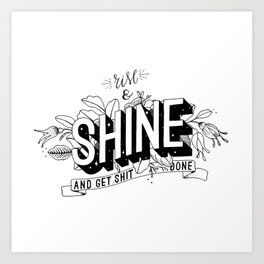 Rise and Shine and get shit done B&W Art Print
