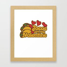 Tacos are my Valentine Framed Art Print