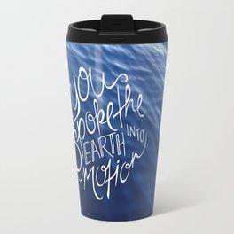 You Spoke the Earth into Motion Travel Mug