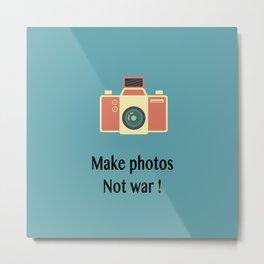 Make photos not war Metal Print