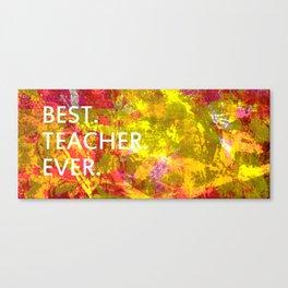 best. teacher. ever. Canvas Print