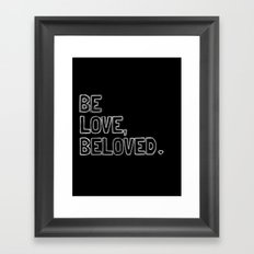 Be Love, Beloved.  Framed Art Print