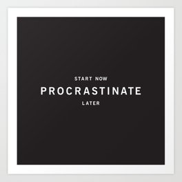 Procrastinate Art Print