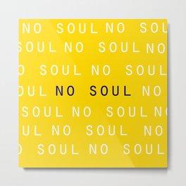 NO SOUL Metal Print