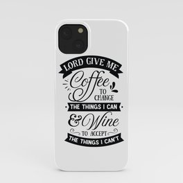 Lord give me coffee to change the things I can and Wine to accept the things I can not - Funny hand drawn quotes illustration. Funny humor. Life sayings. Sarcastic funny quotes. iPhone Case