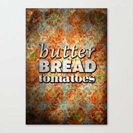 bread & butter & tomatoes Canvas Print