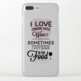 I Love Cooking With Wine Clear iPhone Case
