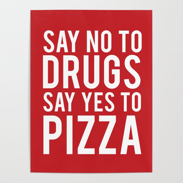 Say No To Drugs Say Yes To Pizza Funny Quote Poster By Littleladybug Society6